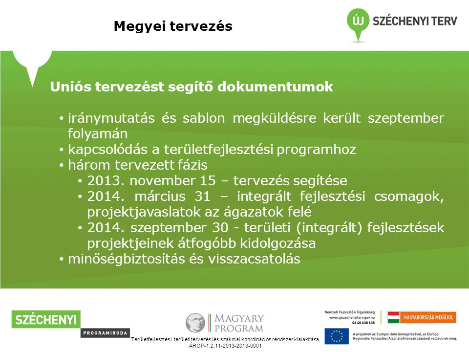 Területfejlesztési, területi tervezési és szakmai koordinációs rendszer kialakítása, ÁROP-1.2.11-2013-2013-0001 Megyei tervezés Uniós tervezést segítő dokumentumok iránymutatás és sablon megküldésre került szeptember folyamán kapcsolódás a területfejlesztési programhoz három tervezett fázis 2013.