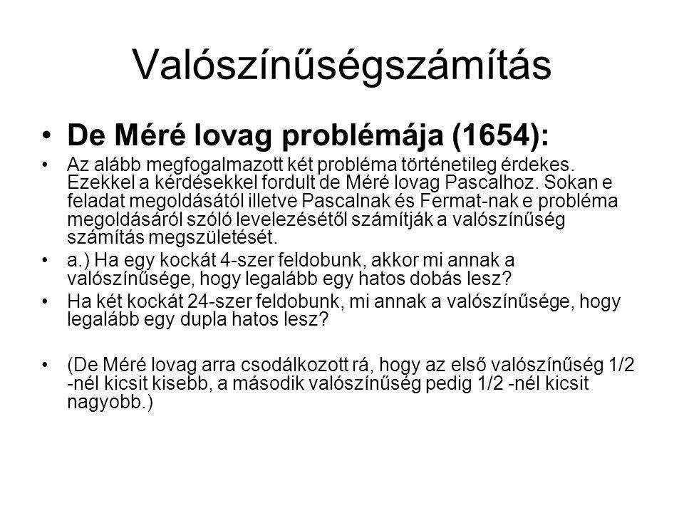 Valószínűségszámítás De Méré lovag problémája (1654): Az alább megfogalmazott két probléma történetileg érdekes.