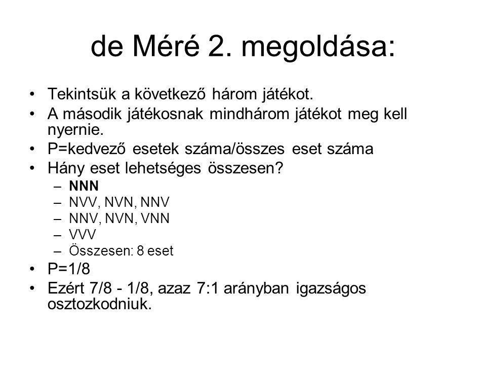 de Méré 2.megoldása: Tekintsük a következő három játékot.