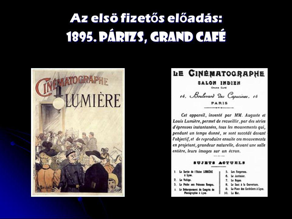 Az elsö fizet ő s el ő adás: 1895. Párizs, Grand Café