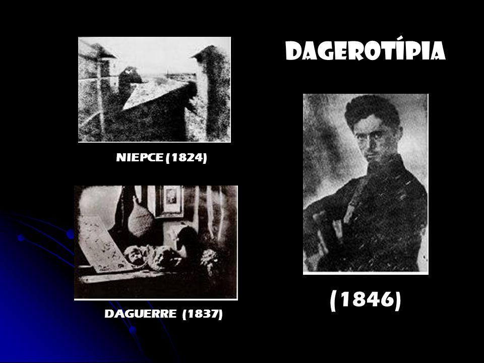 NIEPCE (1824) DAGUERRE (1837) DAGEROTÍPIA ( 1846)
