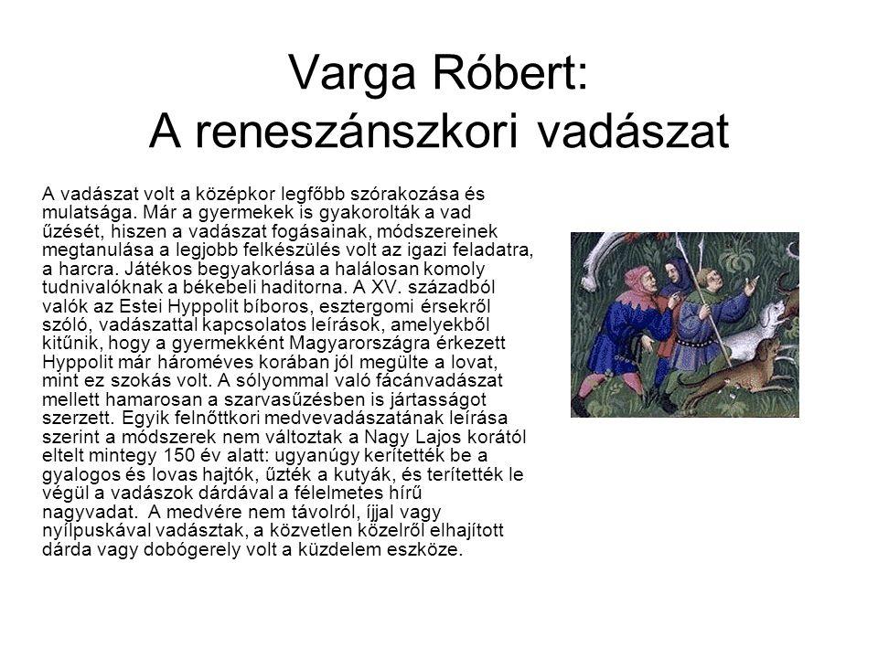 Varga Róbert: A reneszánszkori vadászat A vadászat volt a középkor legfőbb szórakozása és mulatsága. Már a gyermekek is gyakorolták a vad űzését, hisz