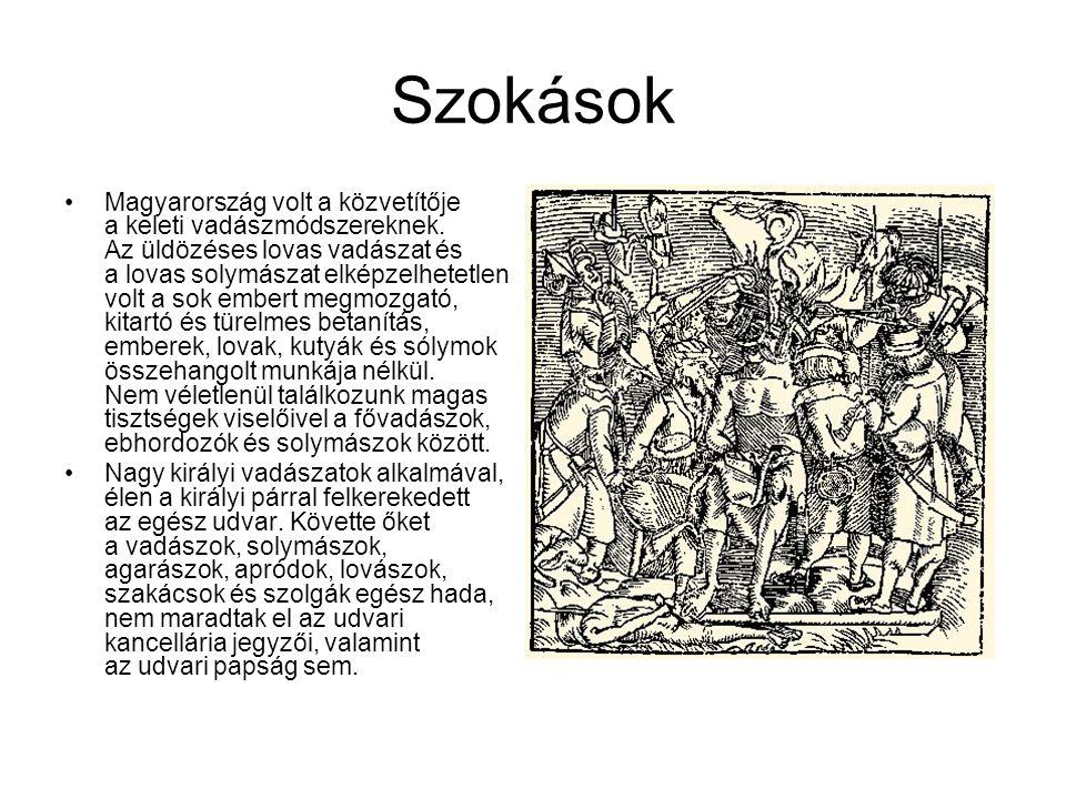 Szokások Magyarország volt a közvetítője a keleti vadászmódszereknek. Az üldözéses lovas vadászat és a lovas solymászat elképzelhetetlen volt a sok em