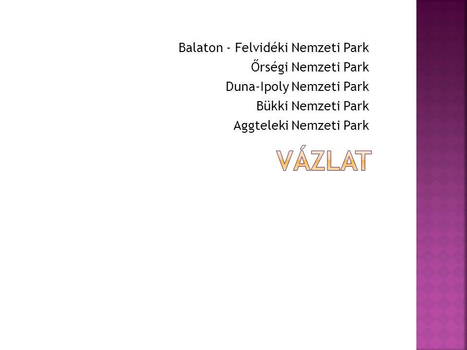 Balaton - Felvidéki Nemzeti Park Őrségi Nemzeti Park Duna-Ipoly Nemzeti Park Bükki Nemzeti Park Aggteleki Nemzeti Park