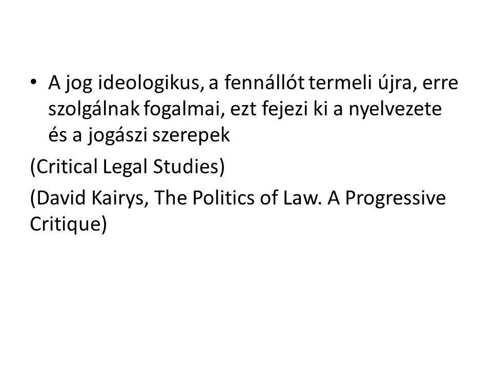 A jog ideologikus, a fennállót termeli újra, erre szolgálnak fogalmai, ezt fejezi ki a nyelvezete és a jogászi szerepek (Critical Legal Studies) (Davi