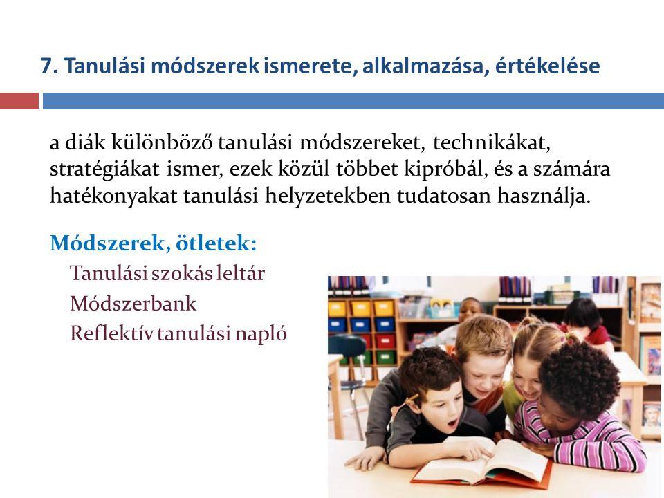7. Tanulási módszerek ismerete, alkalmazása, értékelése a diák különböző tanulási módszereket, technikákat, stratégiákat ismer, ezek közül többet kipr