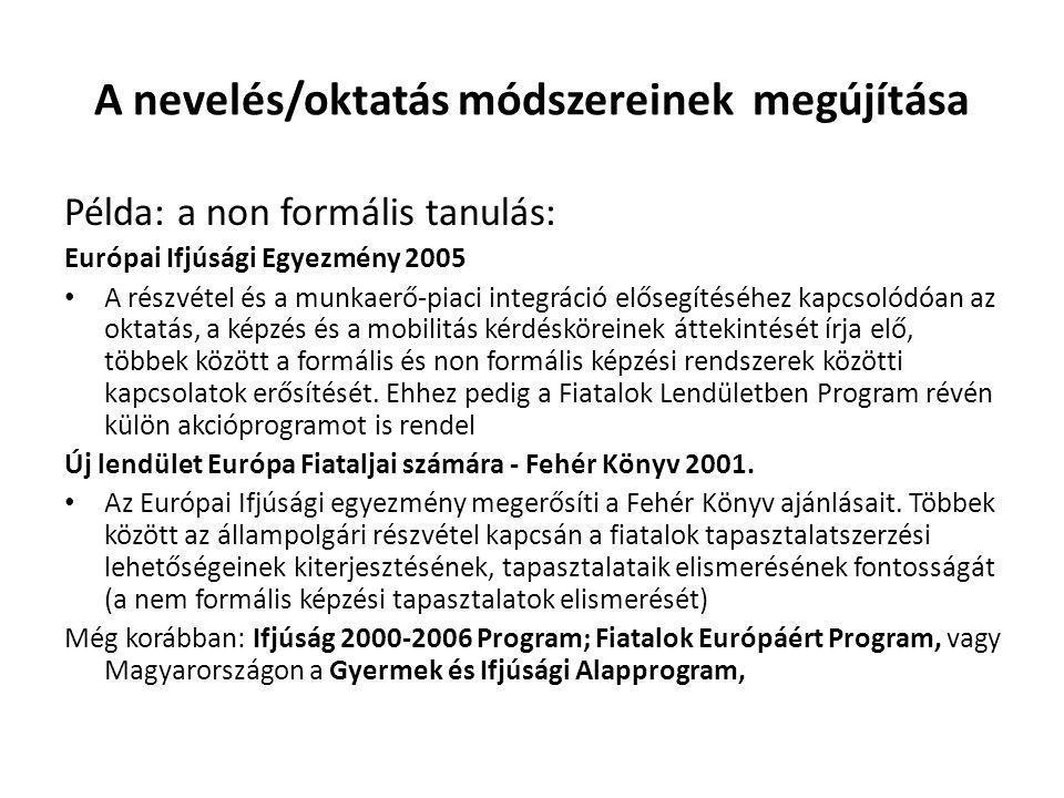A nevelés/oktatás módszereinek megújítása Példa: a non formális tanulás: Európai Ifjúsági Egyezmény 2005 A részvétel és a munkaerő-piaci integráció elősegítéséhez kapcsolódóan az oktatás, a képzés és a mobilitás kérdésköreinek áttekintését írja elő, többek között a formális és non formális képzési rendszerek közötti kapcsolatok erősítését.