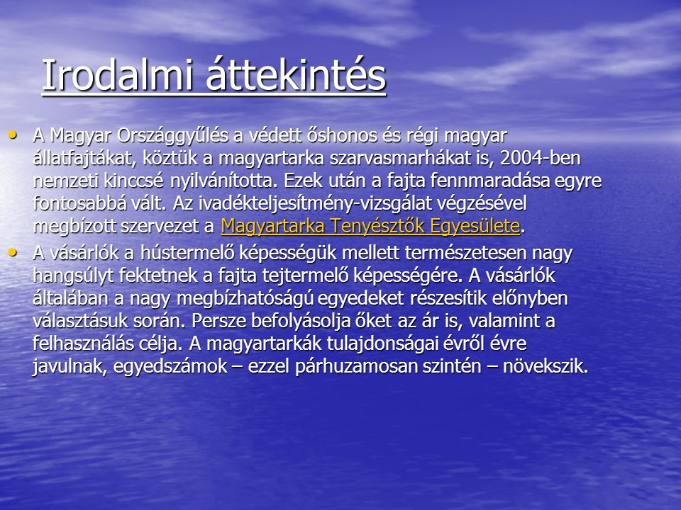 Irodalmi áttekintés A Magyar Országgyűlés a védett őshonos és régi magyar állatfajtákat, köztük a magyartarka szarvasmarhákat is, 2004-ben nemzeti kin