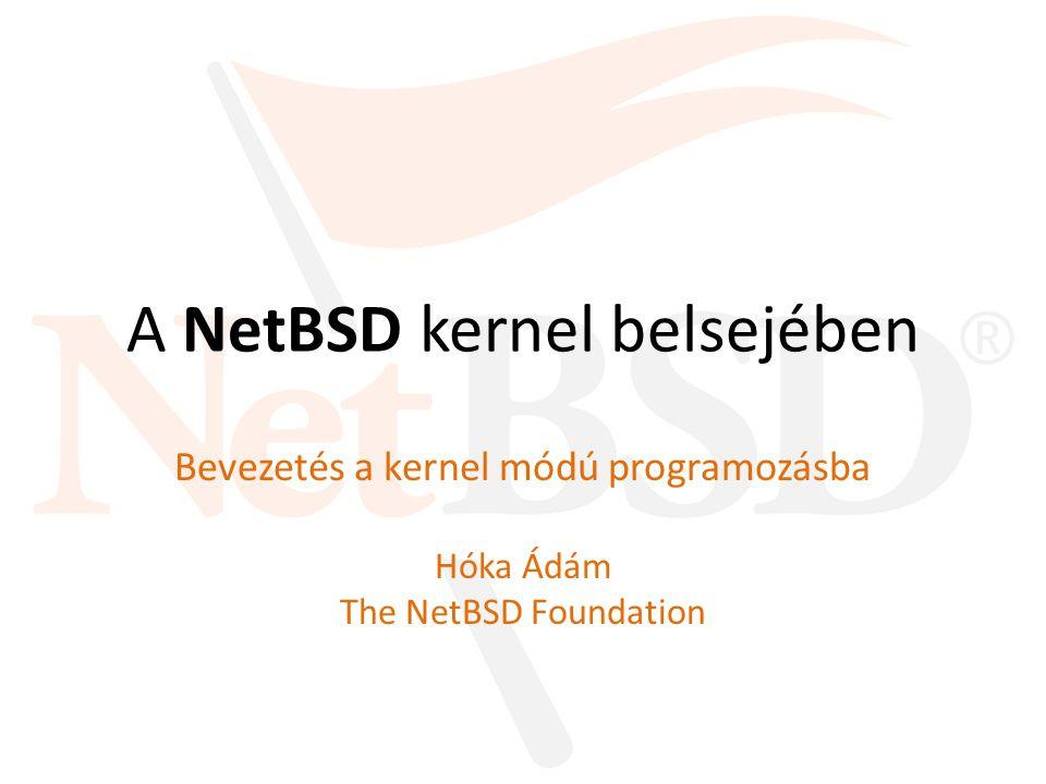A NetBSD kernel belsejében Bevezetés a kernel módú programozásba Hóka Ádám The NetBSD Foundation
