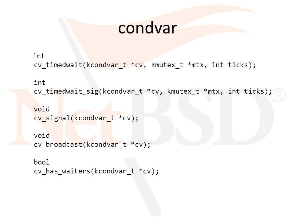 condvar int cv_timedwait(kcondvar_t *cv, kmutex_t *mtx, int ticks); int cv_timedwait_sig(kcondvar_t *cv, kmutex_t *mtx, int ticks); void cv_signal(kco