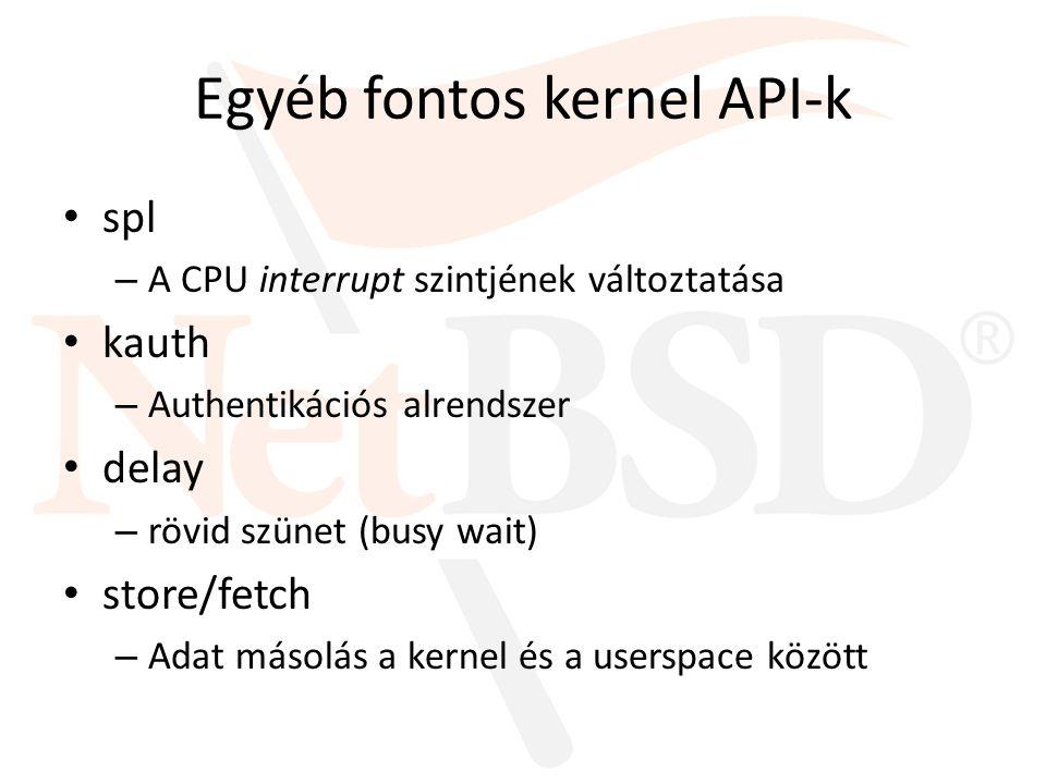 Egyéb fontos kernel API-k bus_dma – Gépfüggetlen DMA (Direct Memory Access) bus_space – Gépfüggetlen I/O (registerek, memóriák elérése) softint – Szoftveres megszakítások (software interrupt) pmf – Power management framework