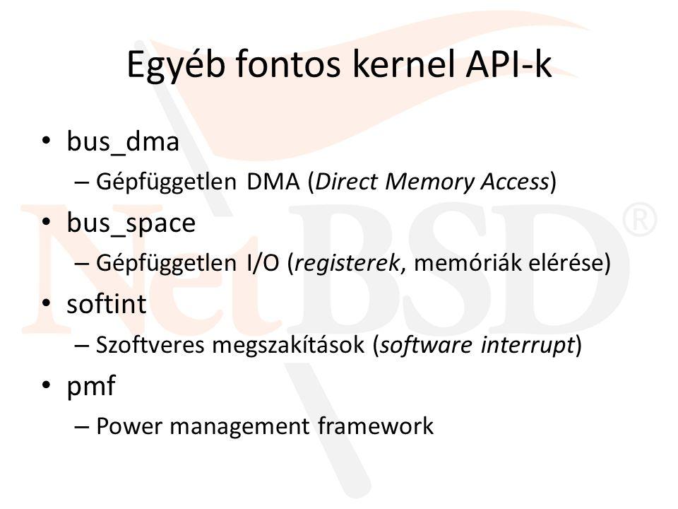 Egyéb fontos kernel API-k bus_dma – Gépfüggetlen DMA (Direct Memory Access) bus_space – Gépfüggetlen I/O (registerek, memóriák elérése) softint – Szof