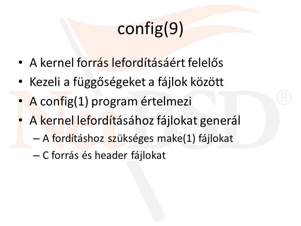 config(9) A kernel forrás lefordításáért felelős Kezeli a függőségeket a fájlok között A config(1) program értelmezi A kernel lefordításához fájlokat generál – A fordításhoz szükséges make(1) fájlokat – C forrás és header fájlokat