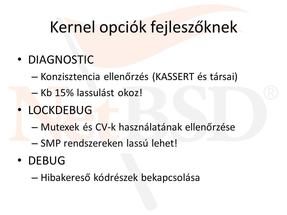 Kernel opciók fejleszőknek DIAGNOSTIC – Konzisztencia ellenőrzés (KASSERT és társai) – Kb 15% lassulást okoz! LOCKDEBUG – Mutexek és CV-k használatána