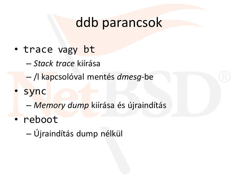 ddb parancsok trace vagy bt – Stack trace kiírása – /l kapcsolóval mentés dmesg-be sync – Memory dump kiírása és újraindítás reboot – Újraindítás dump nélkül