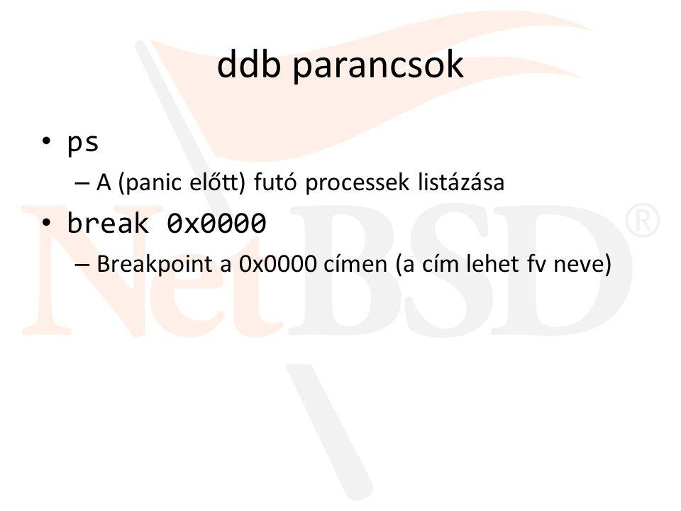 ddb parancsok ps – A (panic előtt) futó processek listázása break 0x0000 – Breakpoint a 0x0000 címen (a cím lehet fv neve)