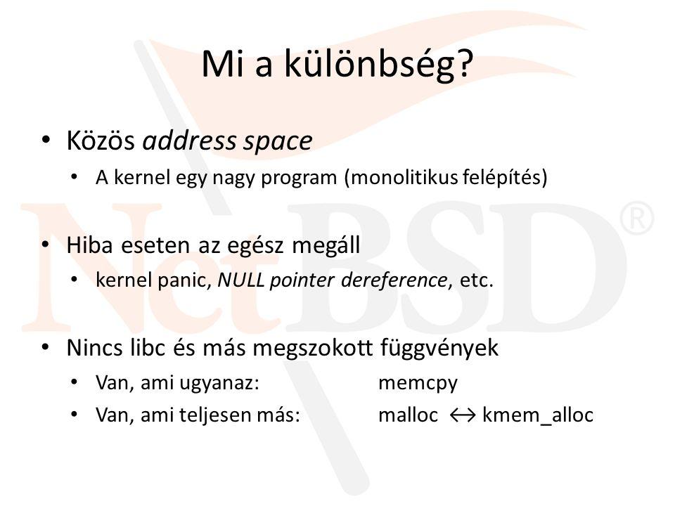 Mi a különbség? Közös address space A kernel egy nagy program (monolitikus felépítés) Hiba eseten az egész megáll kernel panic, NULL pointer dereferen
