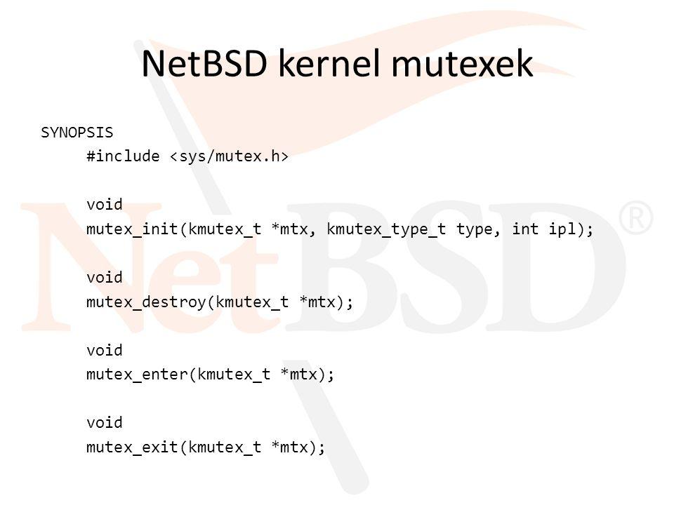 NetBSD kernel mutexek SYNOPSIS #include void mutex_init(kmutex_t *mtx, kmutex_type_t type, int ipl); void mutex_destroy(kmutex_t *mtx); void mutex_ent