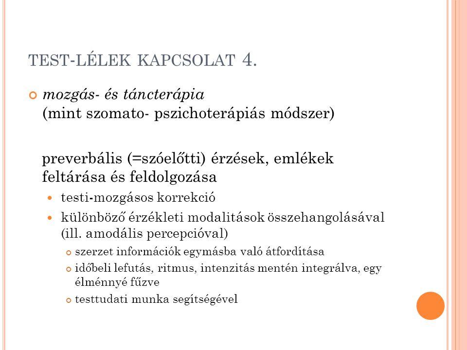 TEST - LÉLEK KAPCSOLAT 4. mozgás- és táncterápia (mint szomato- pszichoterápiás módszer) preverbális (=szóelőtti) érzések, emlékek feltárása és feldol