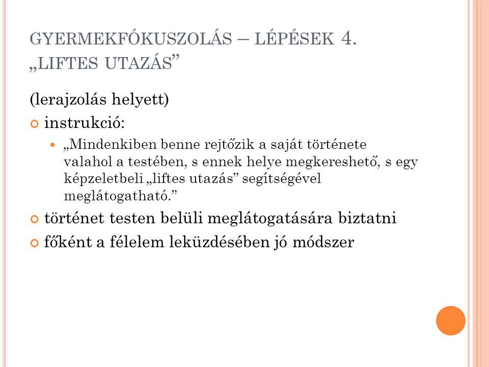 """GYERMEKFÓKUSZOLÁS – LÉPÉSEK 4. """" LIFTES UTAZÁS """" (lerajzolás helyett) instrukció: """"Mindenkiben benne rejtőzik a saját története valahol a testében, s"""