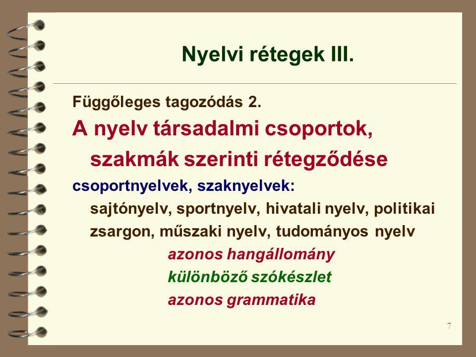 7 Nyelvi rétegek III. Függőleges tagozódás 2. A nyelv társadalmi csoportok, szakmák szerinti rétegződése csoportnyelvek, szaknyelvek: sajtónyelv, spor