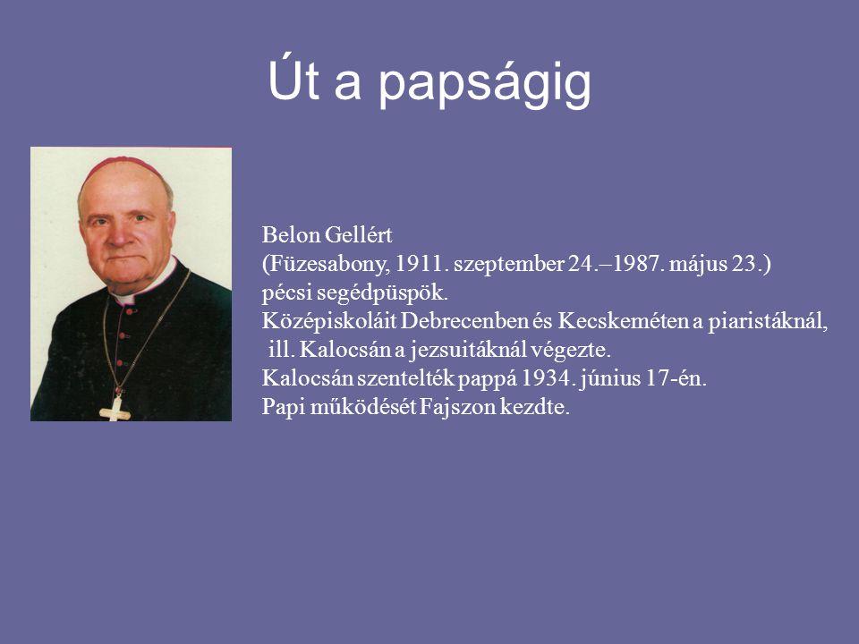 Út a papságig Belon Gellért (Füzesabony, 1911. szeptember 24.–1987. május 23.) pécsi segédpüspök. Középiskoláit Debrecenben és Kecskeméten a piaristák