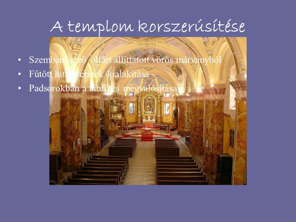 A templom korszerúsítése Szembemiséző oltárt állíttatott vörös márványból Fűtött hittantermek kialakítása Padsorokban a lábfűtés megvalósítása
