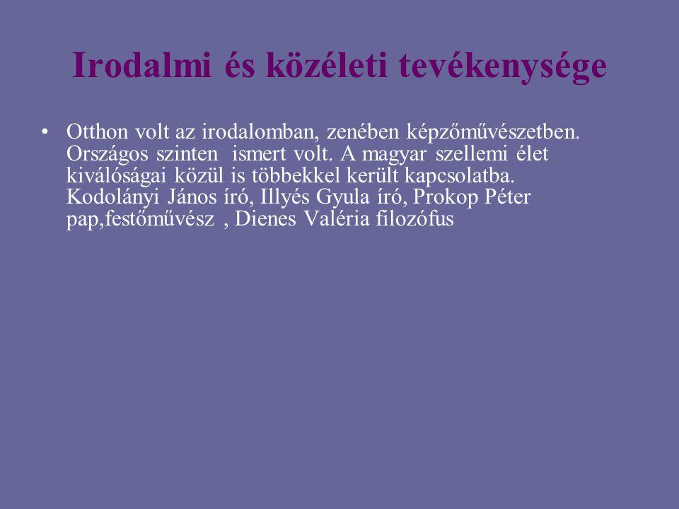 Irodalmi és közéleti tevékenysége Otthon volt az irodalomban, zenében képzőművészetben. Országos szinten ismert volt. A magyar szellemi élet kiválóság