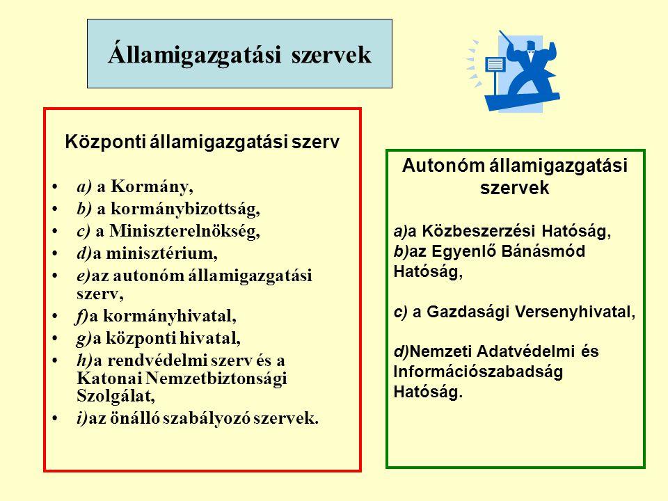 Központi államigazgatási szerv a) a Kormány, b) a kormánybizottság, c) a Miniszterelnökség, d)a minisztérium, e)az autonóm államigazgatási szerv, f)a