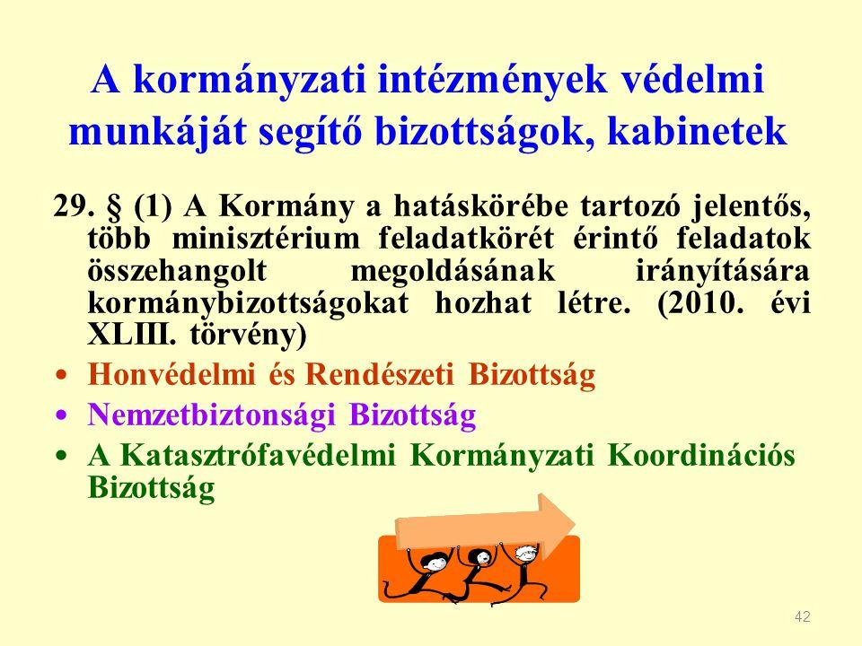 42 A kormányzati intézmények védelmi munkáját segítő bizottságok, kabinetek 29. § (1) A Kormány a hatáskörébe tartozó jelentős, több minisztérium fela