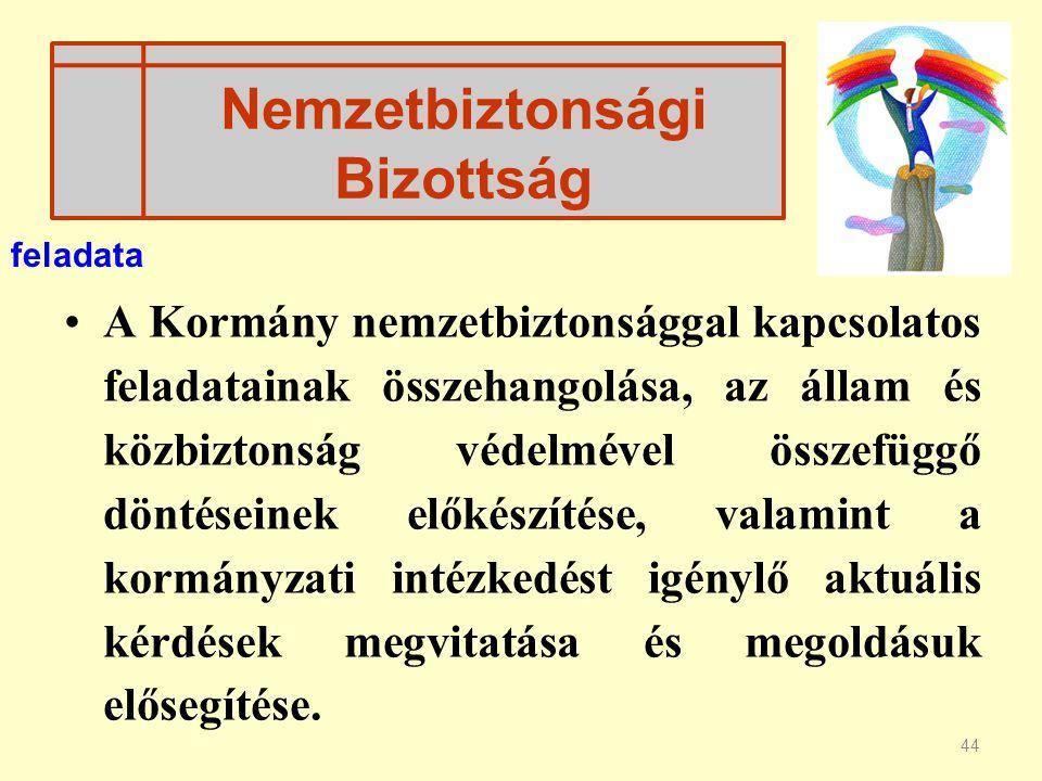 44 A Kormány nemzetbiztonsággal kapcsolatos feladatainak összehangolása, az állam és közbiztonság védelmével összefüggő döntéseinek előkészítése, vala