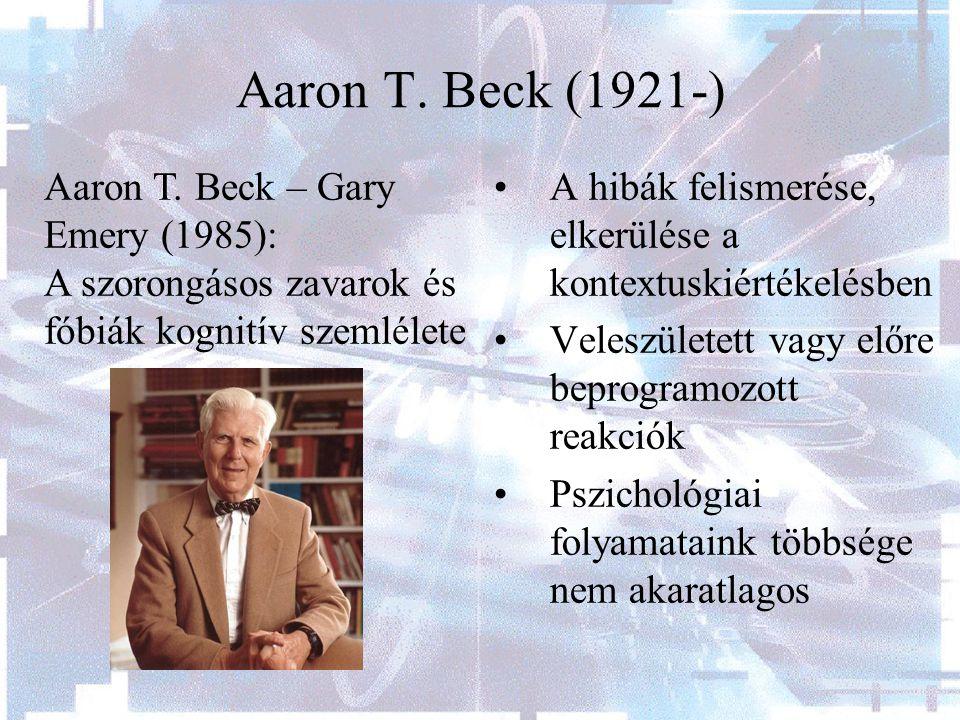 Aaron T. Beck (1921-) A hibák felismerése, elkerülése a kontextuskiértékelésben Veleszületett vagy előre beprogramozott reakciók Pszichológiai folyama