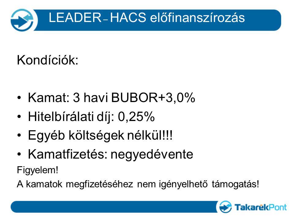 LEADER – HACS előfinanszírozás Kondíciók: Kamat: 3 havi BUBOR+3,0% Hitelbírálati díj: 0,25% Egyéb költségek nélkül!!! Kamatfizetés: negyedévente Figye
