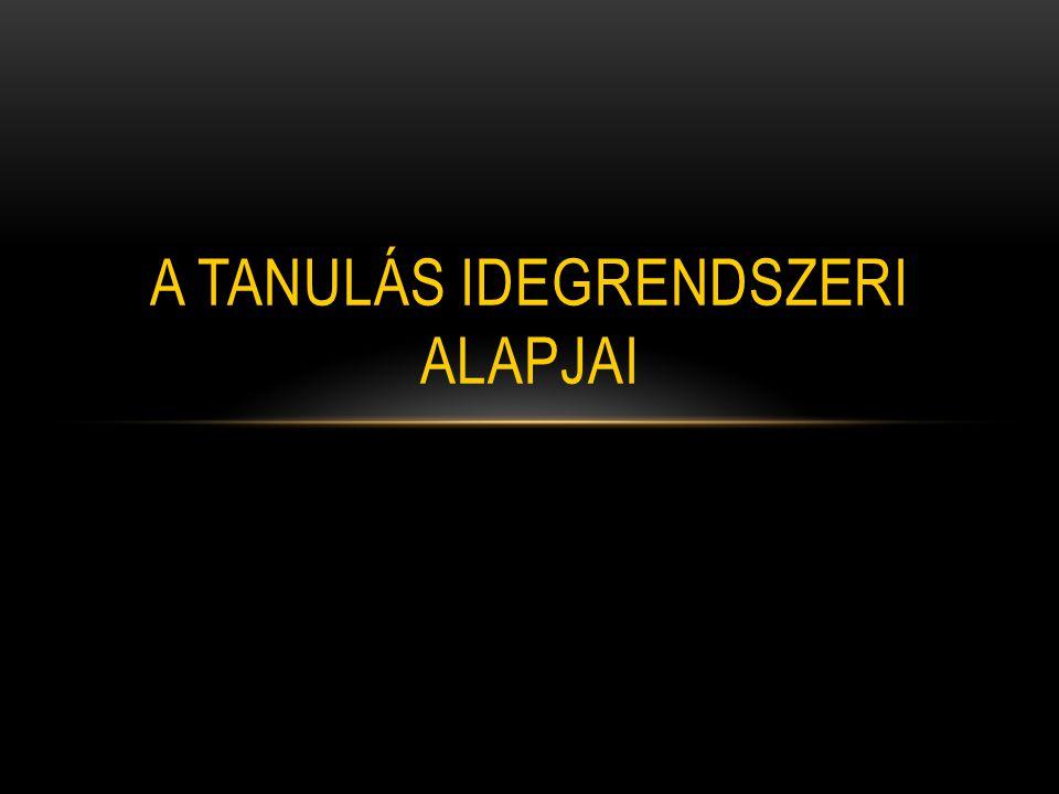 A TANULÁS IDEGRENDSZERI ALAPJAI