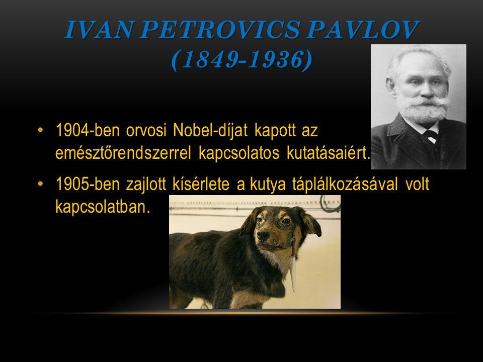 IVAN PETROVICS PAVLOV (1849-1936) 1904-ben orvosi Nobel-díjat kapott az emésztőrendszerrel kapcsolatos kutatásaiért. 1905-ben zajlott kísérlete a kuty