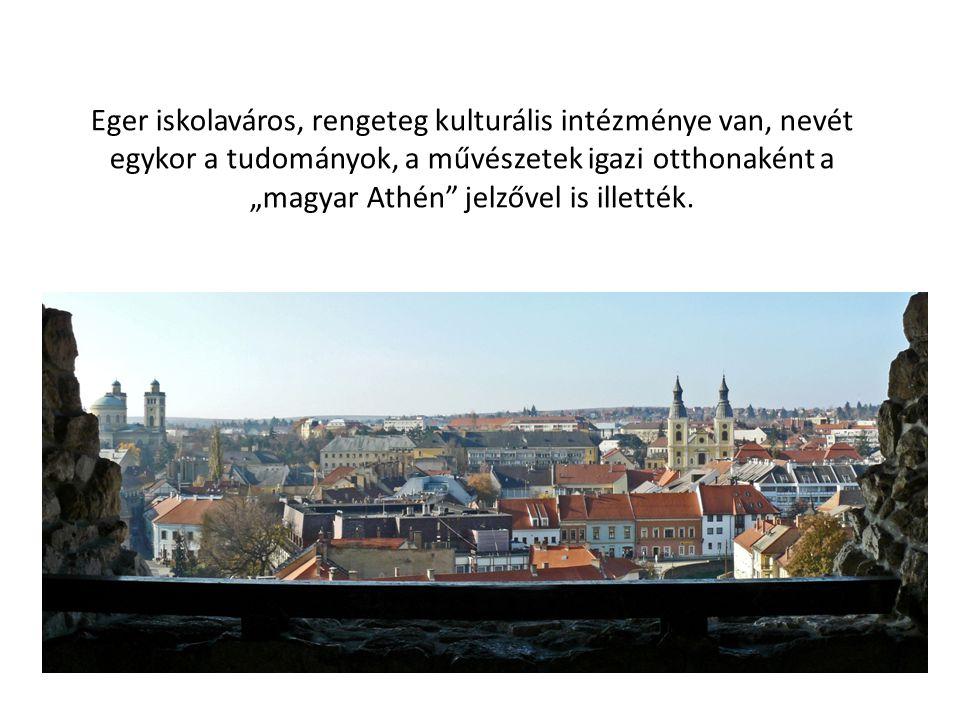 """Eger iskolaváros, rengeteg kulturális intézménye van, nevét egykor a tudományok, a művészetek igazi otthonaként a """"magyar Athén"""" jelzővel is illették."""