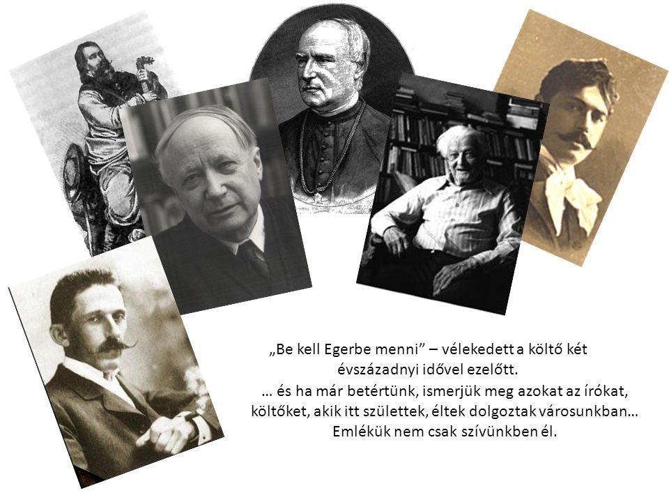 """""""Be kell Egerbe menni"""" – vélekedett a költő két évszázadnyi idővel ezelőtt. … és ha már betértünk, ismerjük meg azokat az írókat, költőket, akik itt s"""