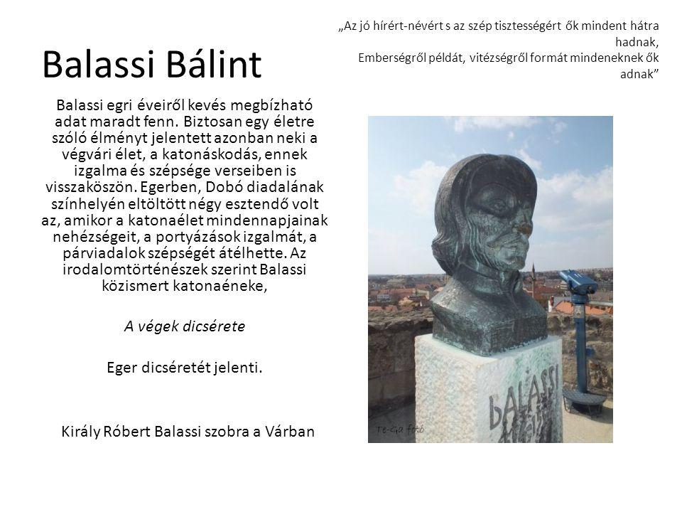 Balassi Bálint Balassi egri éveiről kevés megbízható adat maradt fenn. Biztosan egy életre szóló élményt jelentett azonban neki a végvári élet, a kato