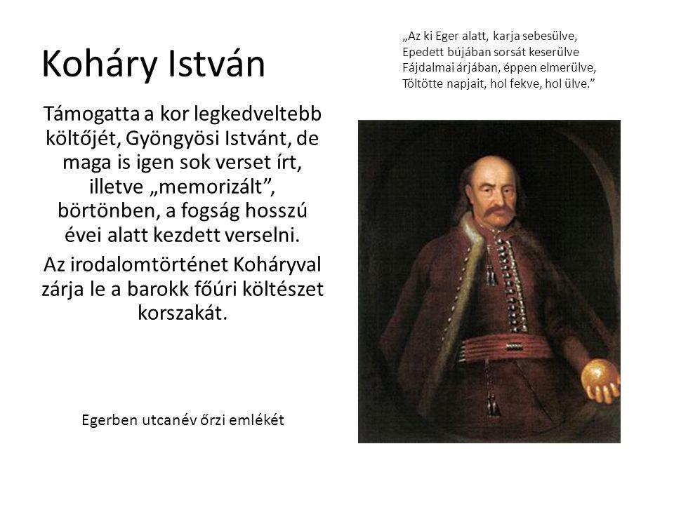 """Koháry István Támogatta a kor legkedveltebb költőjét, Gyöngyösi Istvánt, de maga is igen sok verset írt, illetve """"memorizált"""", börtönben, a fogság hos"""