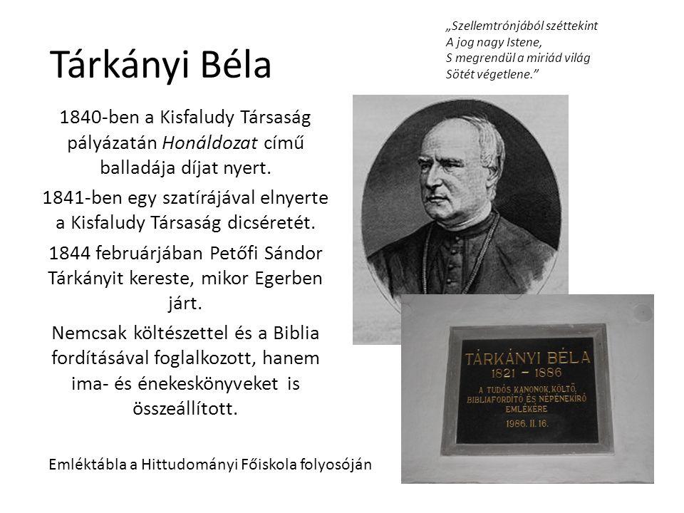 Tárkányi Béla 1840-ben a Kisfaludy Társaság pályázatán Honáldozat című balladája díjat nyert. 1841-ben egy szatírájával elnyerte a Kisfaludy Társaság