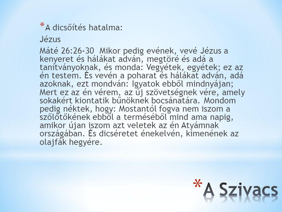 * A dicsőítés hatalma: Jézus Máté 26:26-30 Mikor pedig evének, vevé Jézus a kenyeret és hálákat adván, megtöré és adá a tanítványoknak, és monda: Vegy