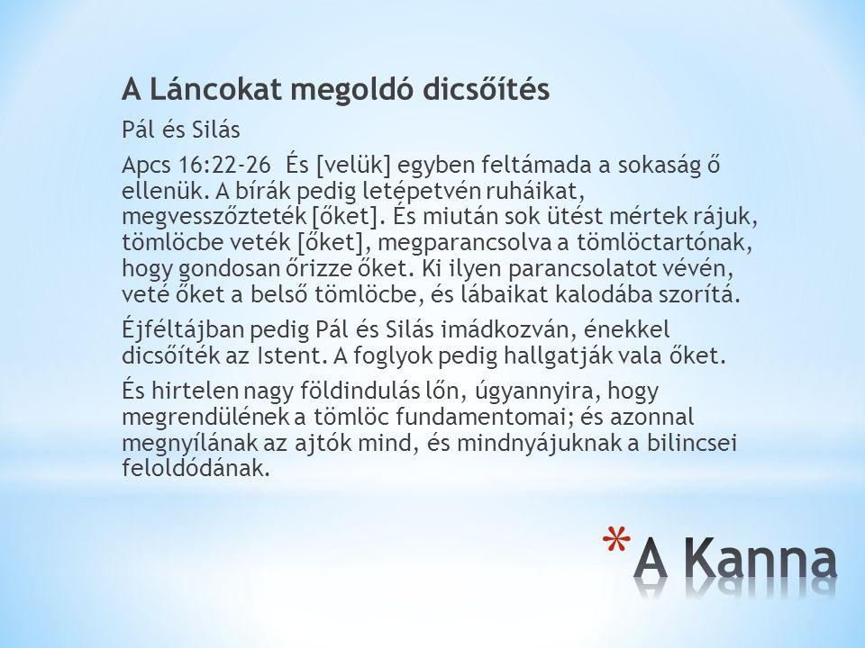 A Láncokat megoldó dicsőítés Pál és Silás Apcs 16:22-26 És [velük] egyben feltámada a sokaság ő ellenük.