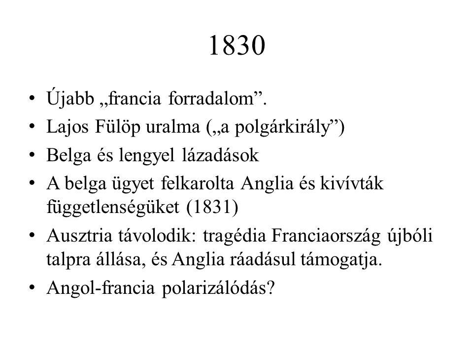 """1830 Újabb """"francia forradalom"""". Lajos Fülöp uralma (""""a polgárkirály"""") Belga és lengyel lázadások A belga ügyet felkarolta Anglia és kivívták függetle"""