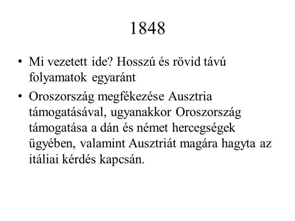 1848 Mi vezetett ide? Hosszú és rövid távú folyamatok egyaránt Oroszország megfékezése Ausztria támogatásával, ugyanakkor Oroszország támogatása a dán