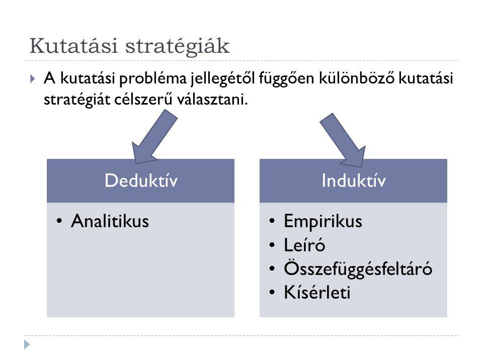 Kutatási stratégiák  A kutatási probléma jellegétől függően különböző kutatási stratégiát célszerű választani.