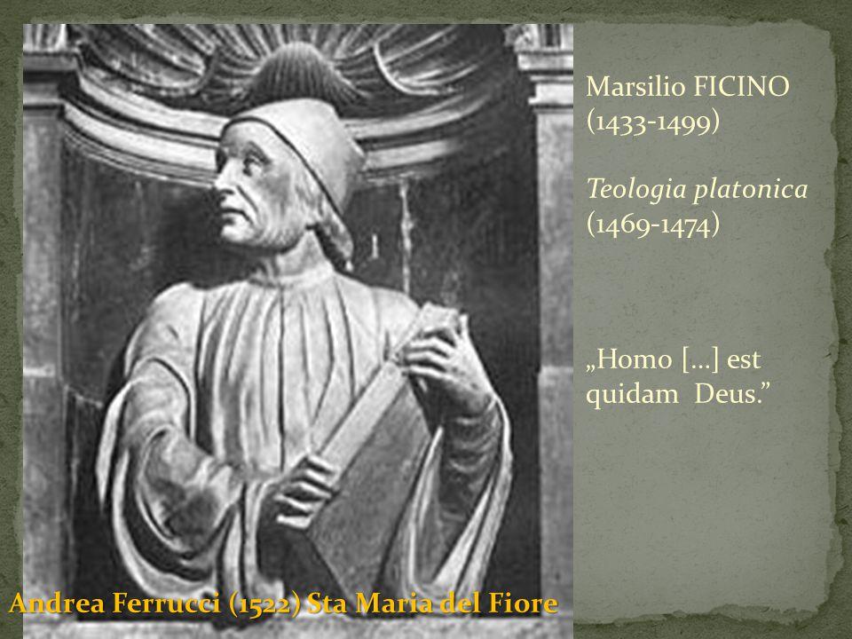 """Marsilio FICINO (1433-1499) Teologia platonica (1469-1474) """"Homo […] est quidam Deus. Andrea Ferrucci (1522) Sta Maria del Fiore"""
