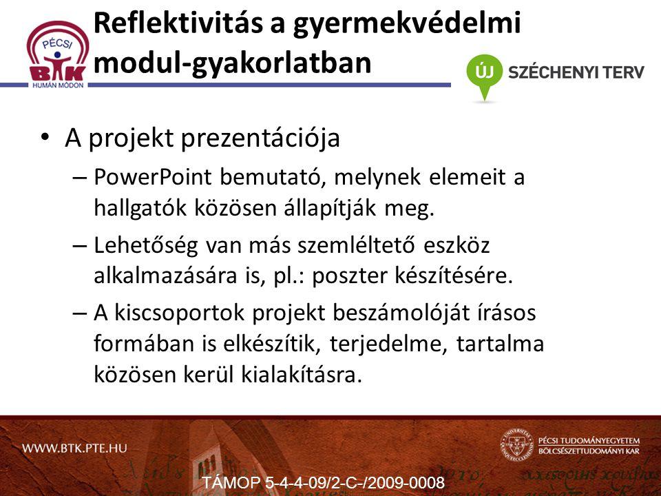 Reflektivitás a gyermekvédelmi modul-gyakorlatban A projekt prezentációja – PowerPoint bemutató, melynek elemeit a hallgatók közösen állapítják meg.