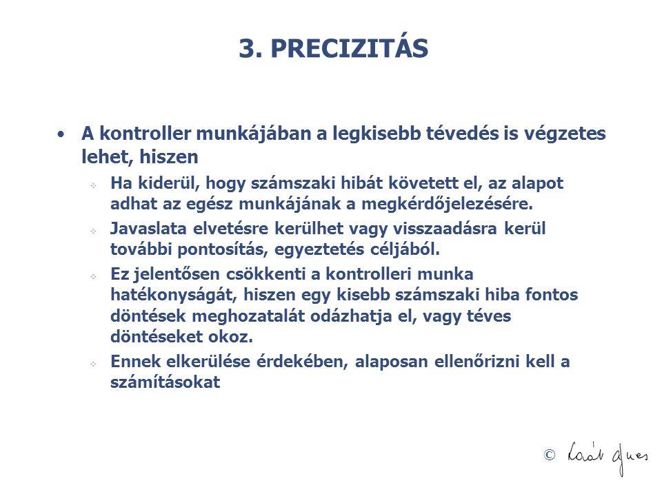 © 3. PRECIZITÁS A kontroller munkájában a legkisebb tévedés is végzetes lehet, hiszen  Ha kiderül, hogy számszaki hibát követett el, az alapot adhat