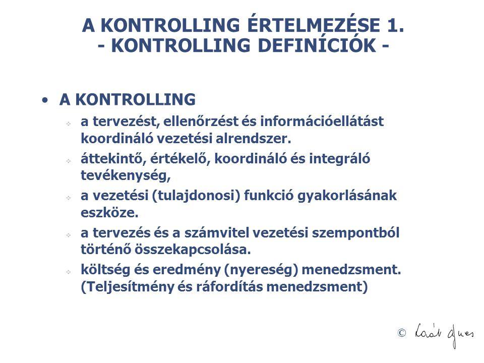 © A KONTROLLING ÉRTELMEZÉSE 1. - KONTROLLING DEFINÍCIÓK - A KONTROLLING  a tervezést, ellenőrzést és információellátást koordináló vezetési alrendsze
