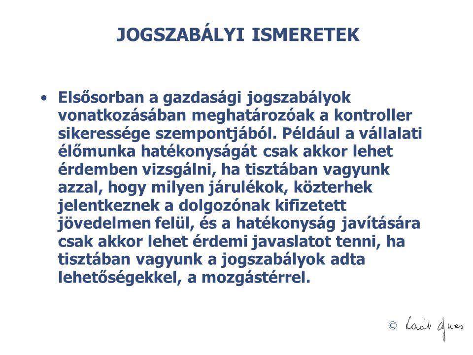 © JOGSZABÁLYI ISMERETEK Elsősorban a gazdasági jogszabályok vonatkozásában meghatározóak a kontroller sikeressége szempontjából. Például a vállalati é